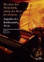"""""""Wo aber der Wein fehlt, stirbt der Reiz des Lebens"""""""