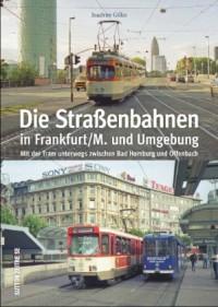 Die Straßenbahnen in Frankfurt/M. und Umgebung