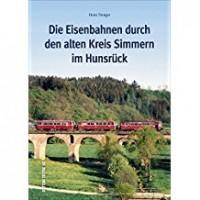 Die Eisenbahnen durch den alten Kreis Simmern im Hunsrück