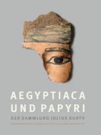 Aegyptiaca und Papyri der Sammlung Julius Kurth