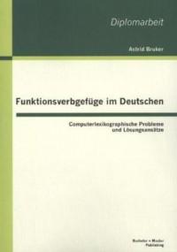 Funktionsverbgefüge im Deutschen: Computerlexikographische Probleme und Lösungsansätze