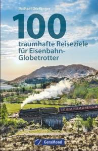 100 traumhafte Reiseziele für Eisenbahn-Globetrotter
