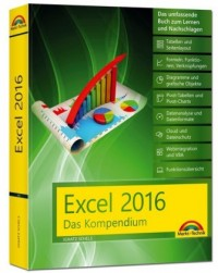 Excel 2016 - Das Kompendium - komplett in Farbe: das große Praxiswissen in einem Buch: Diagramme, Formeln und Funktionen, VBA, Grundlagen und vieles mehr