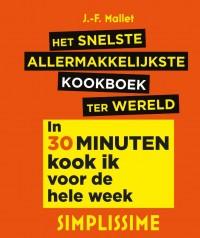 Het allermakkelijkste snelle kookboek ter wereld - in 30 minuten kook ik voor heel de week