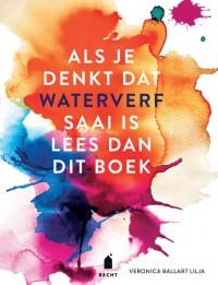 Als je denkt dat waterverf saai is lees dan dit boek