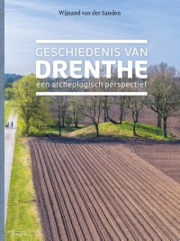 Geschiedenis van Drenthe. Een archeologisch perspectief