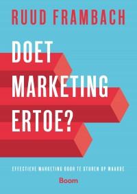 Doet marketing ertoe? - Effectief Marketing bedrijven door te sturen op aantoonbare waarde