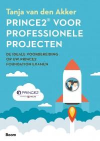 Prince 2® voor professionele projecten (1ste herziene editie) - De ideale voorbereiding op uw PRINCE2 Foundation-examen