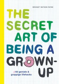 The secret art of being a grown-up