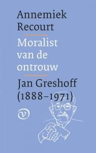 Moralist van de ontrouw. Jan Greshoff (1888-1971)