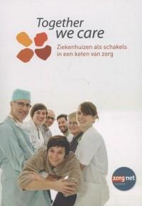 Together we care. Ziekenhuizen als schakels in een keten van zorg
