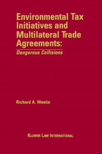 Environmental Tax Initiatives and Multilateral Trade Agreements: <i>Dangerous Collisions</i>