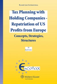 Tax Planning with Holding Companies – Repatriation of US Profits from Europe: Concepts, Strategies, Structures
