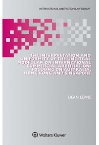 The Interpretation and Uniformity of the UNCITRAL Model Law on International Commercial Arbitration