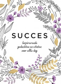 Succes - Inspirerende gedachten en citaten voor elke dag