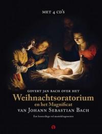 Het Weihnachtsoratorium en het Magnificat van Johan Sebastian Bach, Boek met 4 cd's door Govert Jan Bach