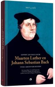 Govert Jan Bach over Maarten Luther en Johann Sebastian Bach