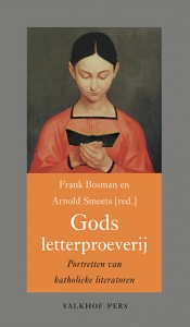 Gods letterproeverij. Portretten van katholieke literatoren