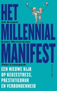 Het Millennial Manifest  Een nieuwe kijk op keuzestress, prestatiedruk en verbondenheid