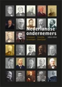 Nederlandse Ondernemers 1850-1950. Groningen, Friesland, Drenthe en Overijssel