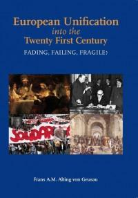 European Unification into the twenty first Century. fading, failing, fragile?