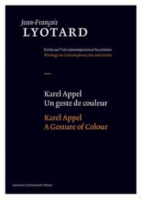 Jean-François Lyotard: Writings on Contemporary Art and Artists Karel Appel, Un geste de couleur/A Gesture of Colour
