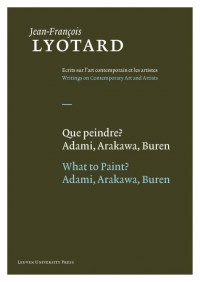Jean-François Lyotard: Writing ons Contemporary Art and Artists Que Peindre? / What to Paint?