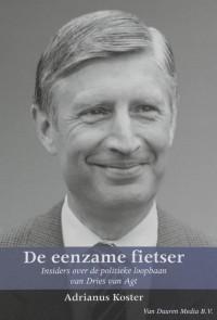 De eenzame fietser: insiders over de politieke loopbaan van Dries van Agt (1971-1982)