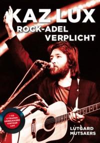 Kaz Lux. Rock-adel verplicht + cd