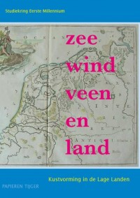 Vergeten Verleden van de Lage Landen Zee, wind, veen en land
