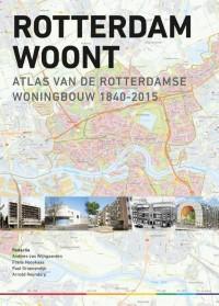Rotterdam Woont - Atlas van de Rotterdamse Woningbouw 1840-2015