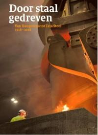 Door staal gedreven - Van Hoogovens tot Tata Steel 1918-2018