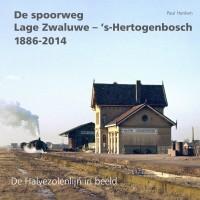 De spoorweg Lage Zwaluwe - 's-Hertogenbosch 1886-2014