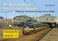 Treinen in beeld 15 - De Beneluxdienst Amsterdam - Brussel