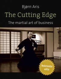 The Cutting Edge. The martial art of business. Nederlandse editie