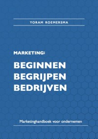 Marketing: beginnen, begrijpen, bedrijven