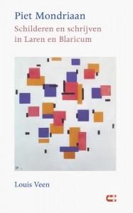 Piet Mondriaan - Schilderen en schrijven in Laren en Blaricum