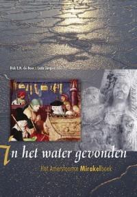 In het water gevonden. Het Amersfoortse Mitakelboek naar het handschrift Brussel (Koninklijke Bibliotheek Albert I, 8179-8180) uitgegeven en hertaald