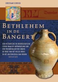 Bethlehem in de Bangert. Een historische en archeologische studie naar de ontwikkeling van een vrouwenklooster onder de Orde van het Heilig Kruis in het buitengebied van Hoorn (1475-1572)