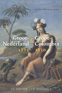 Groot-Nederland & Groot-Colombia 1815-1830. De droom van Willem I