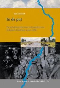 In de put. De arbeidsmarkt voor mijnwerkers in Belgisch-Limburg, 1900-1966