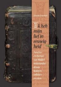 Ik heb mijn lief in eeuwigheid. Functies en thema?s van Middelnederlandse devote liederen, collaties en viten