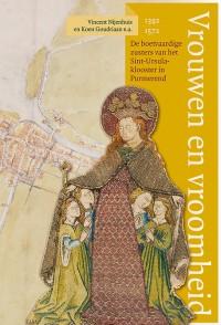 Vrouwen en vroomheid. De boetvaardige zusters van het Sint-Ursulaklooster in Purmerend (1392-1572)