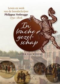 In louche gezelschap. Leven en werk van de broodschrijver Philippus Verbrugge (1750-1806)