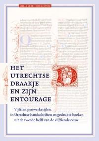 Het Utrechtse draakje en zijn entourage. Vijftien penwerkstijlen in Utrechtse handschriften en gedrukte boeken uit de tweede helft van de vijftiende eeuw