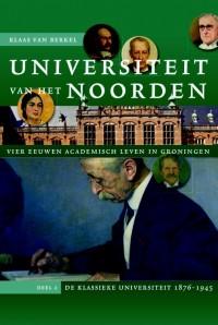 Universiteit van het Noorden 2: vier eeuwen academisch leven in Groningen. Deel 2 De klassieke universiteit 1876-1945