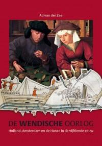 De Wendische Oorlog. Holland, Amsterdam en de Hanze in de vijftiende eeuw