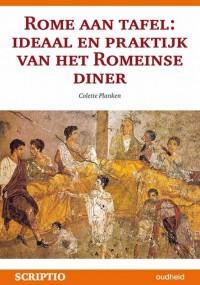 Rome aan tafel ideaal en praktijk van het romeinse diner