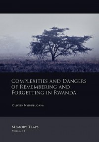 Memory Traps Complexities and dangers of remembering and forgetting in Rwanda