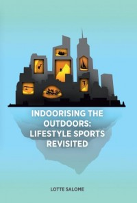 Indoorising the outdoors: Lifestyle sports revisited